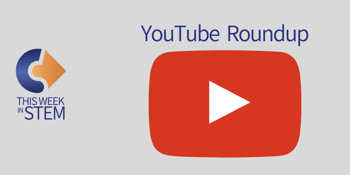 This Week in STEM: YouTube Roundup